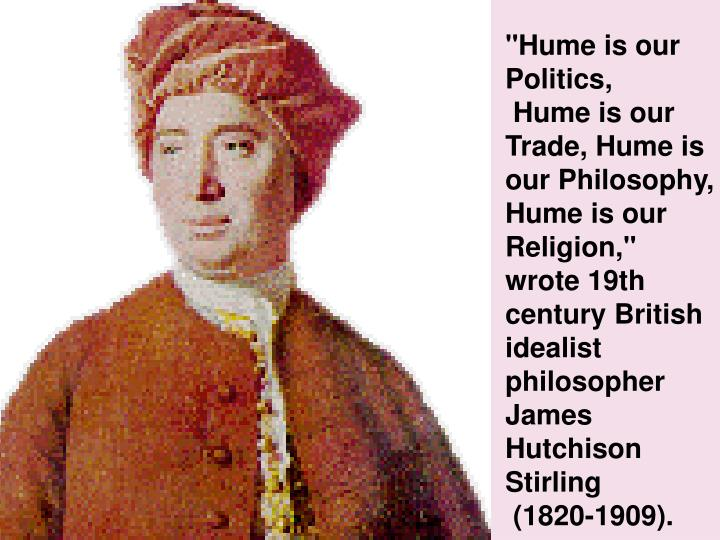 """Hume is our Politics,"