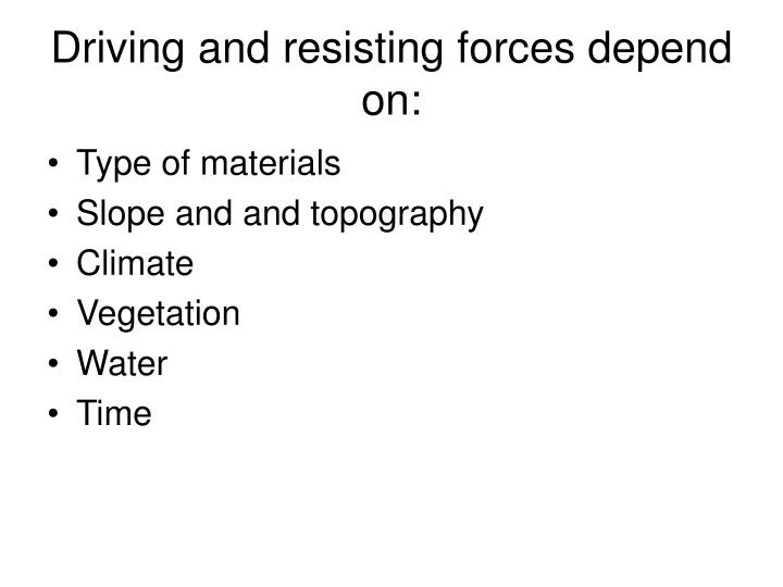 Driving and resisting forces depend on: