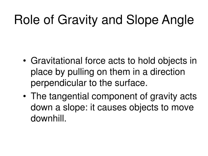 Role of Gravity and Slope Angle