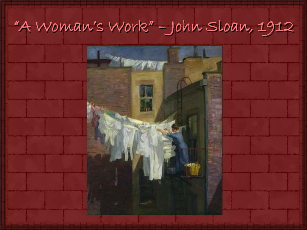 """A Woman's Work"" – John Sloan, 1912"