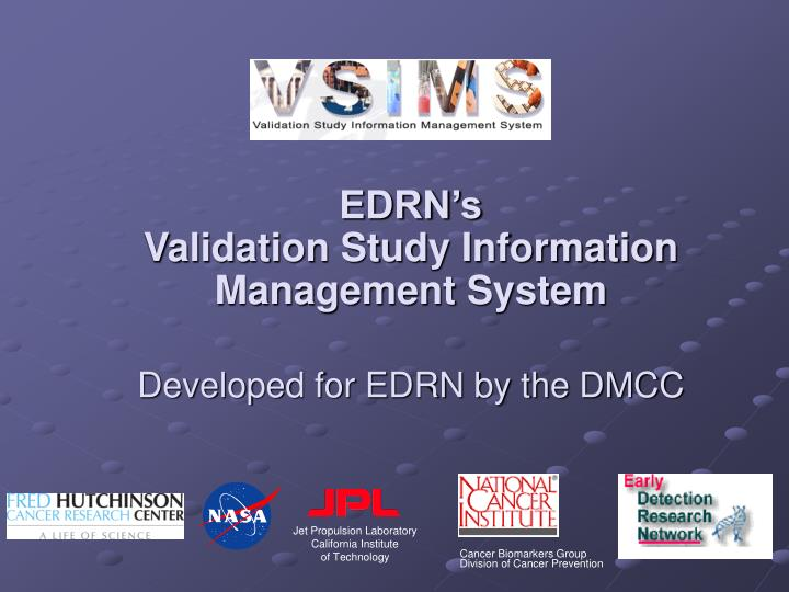 Edrn s validation study information management system developed for edrn by the dmcc