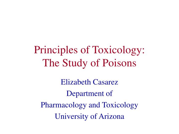 Principles of toxicology the study of poisons