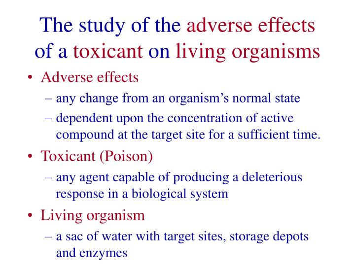 The study of the adverse effects of a toxicant on living organisms