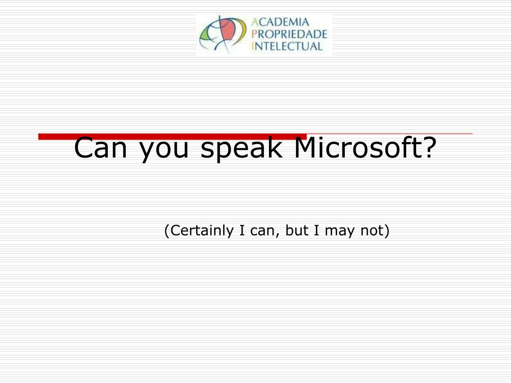 Can you speak Microsoft?