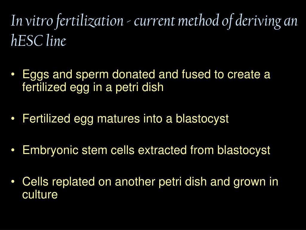In vitro fertilization - current method of deriving an hESC line