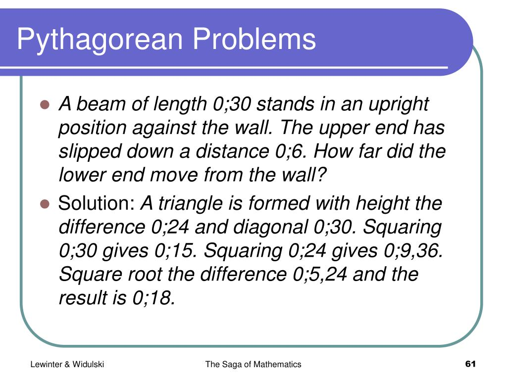 A beam of length 0;30 stands in an upright position against the wall. The upper end has slipped down a distance 0;6. How far did the lower end move from the wall?