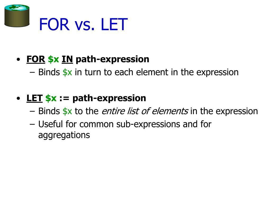 FOR vs. LET