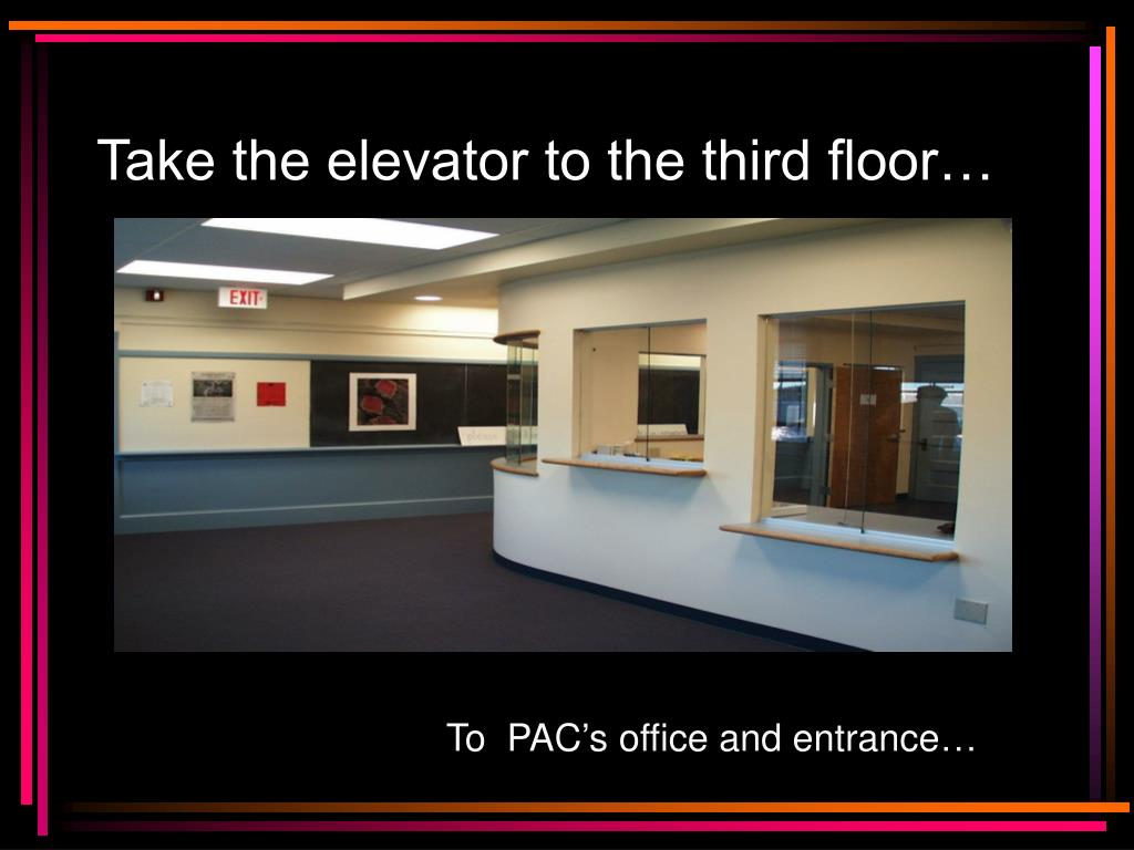 Take the elevator to the third floor…