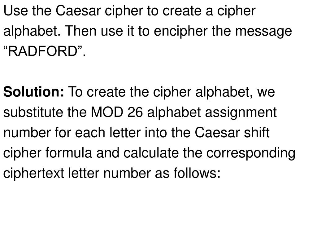 Use the Caesar cipher to create a cipher