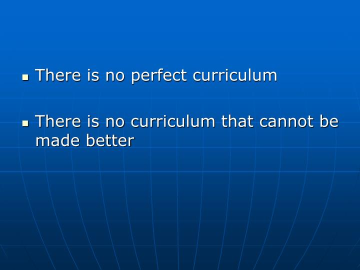 There is no perfect curriculum