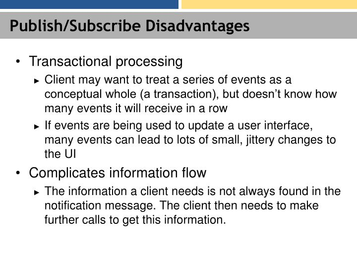 Publish/Subscribe Disadvantages