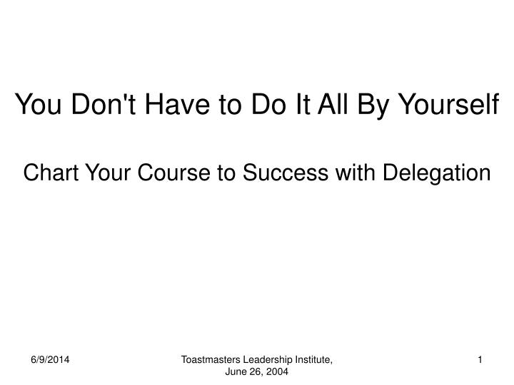 You don t have to do it all by yourself chart your course to success with delegation