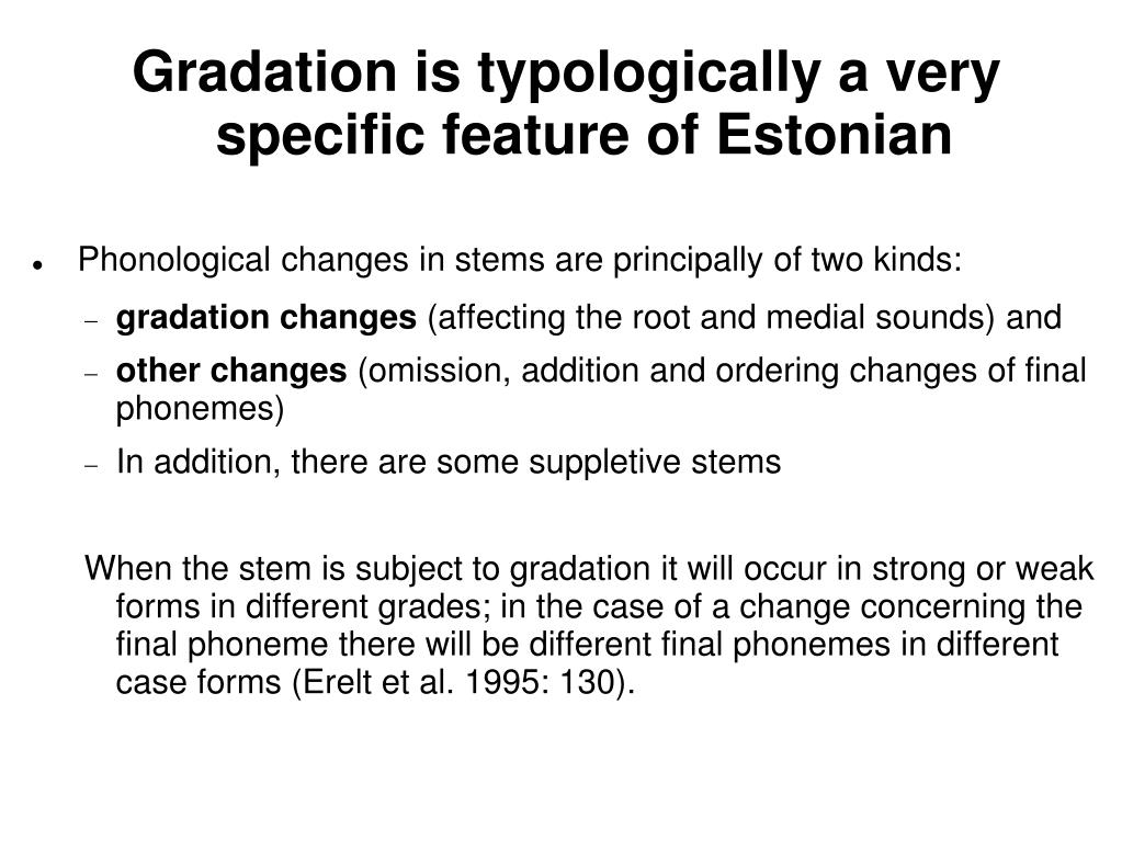 Gradation is typologically a very specific feature of Estonian