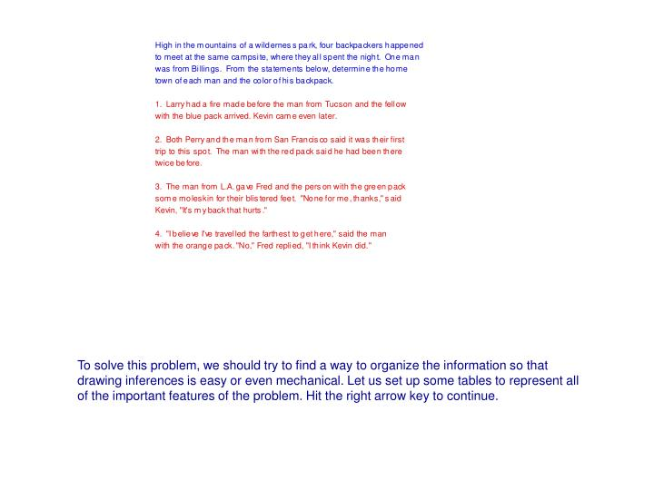 To solve this problem, we should try to find a way to organize the information so that drawing infer...