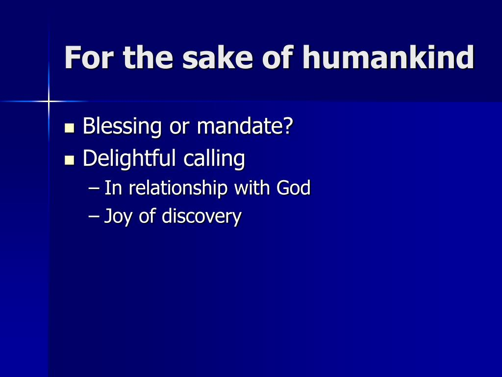 For the sake of humankind