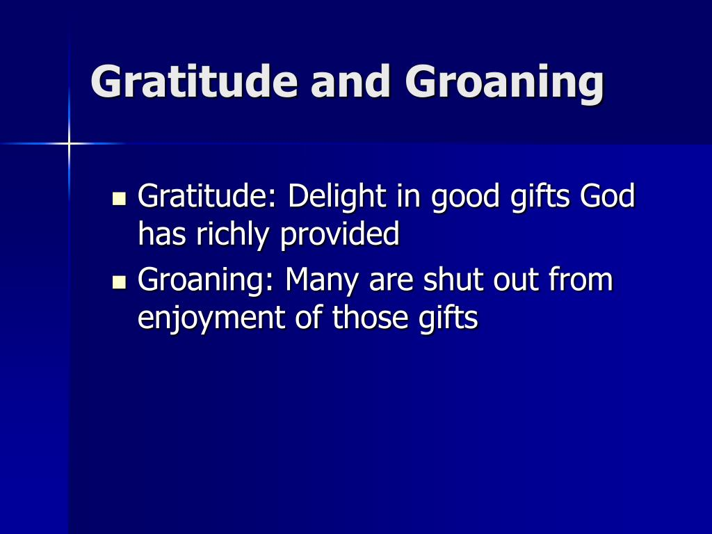 Gratitude and Groaning