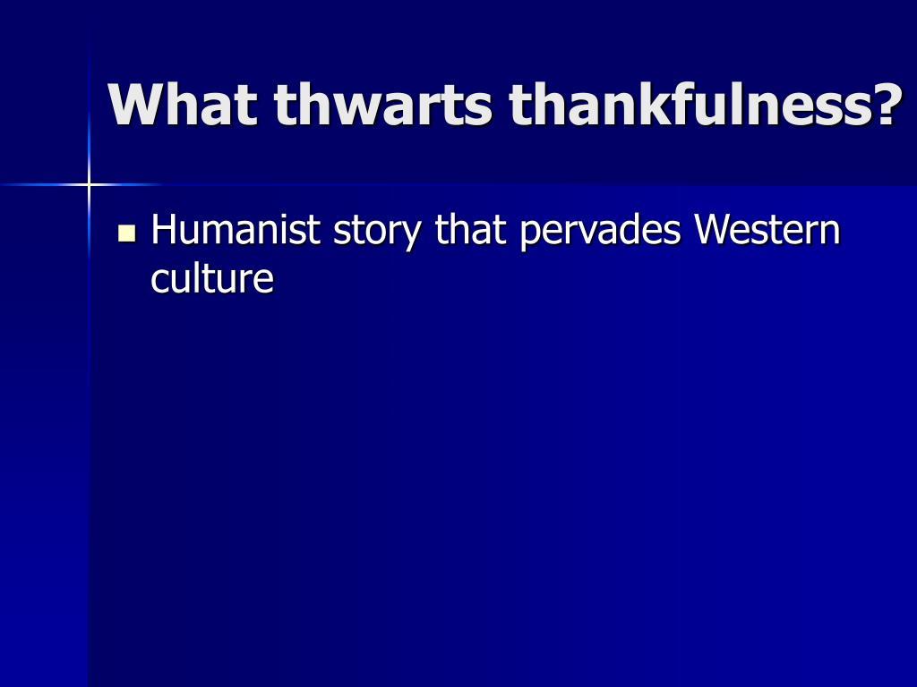 What thwarts thankfulness?