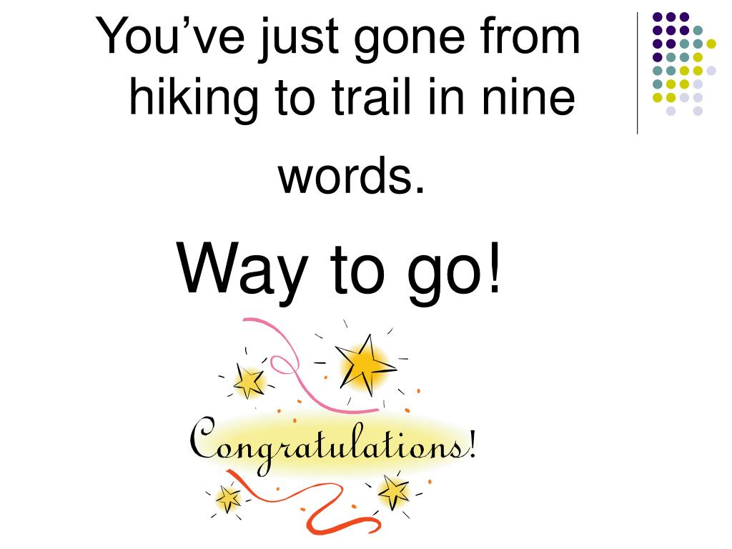 You've just gone from hiking to trail in nine words.