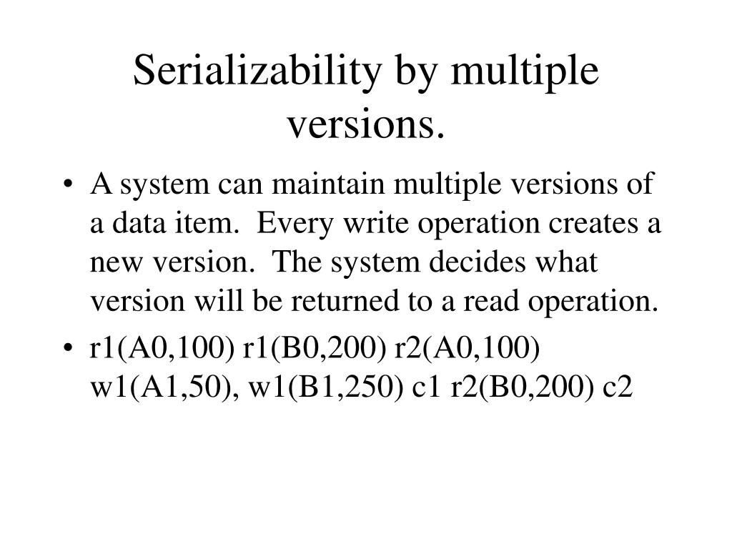 Serializability by multiple versions.