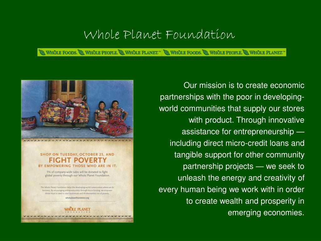Our mission is to create economic partnerships with the poor in developing-world communities that supply our stores with product. Through innovative assistance for entrepreneurship — including direct micro-credit loans and tangible support for other community partnership projects — we seek to unleash the energy and creativity of every human being we work with in order to create wealth and prosperity in emerging economies.