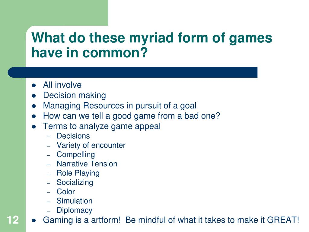 What do these myriad form of games have in common?