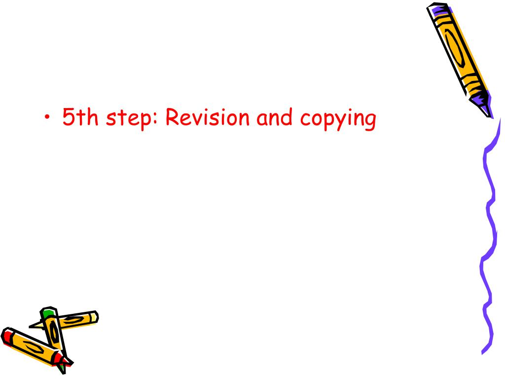5th step: Revision and copying