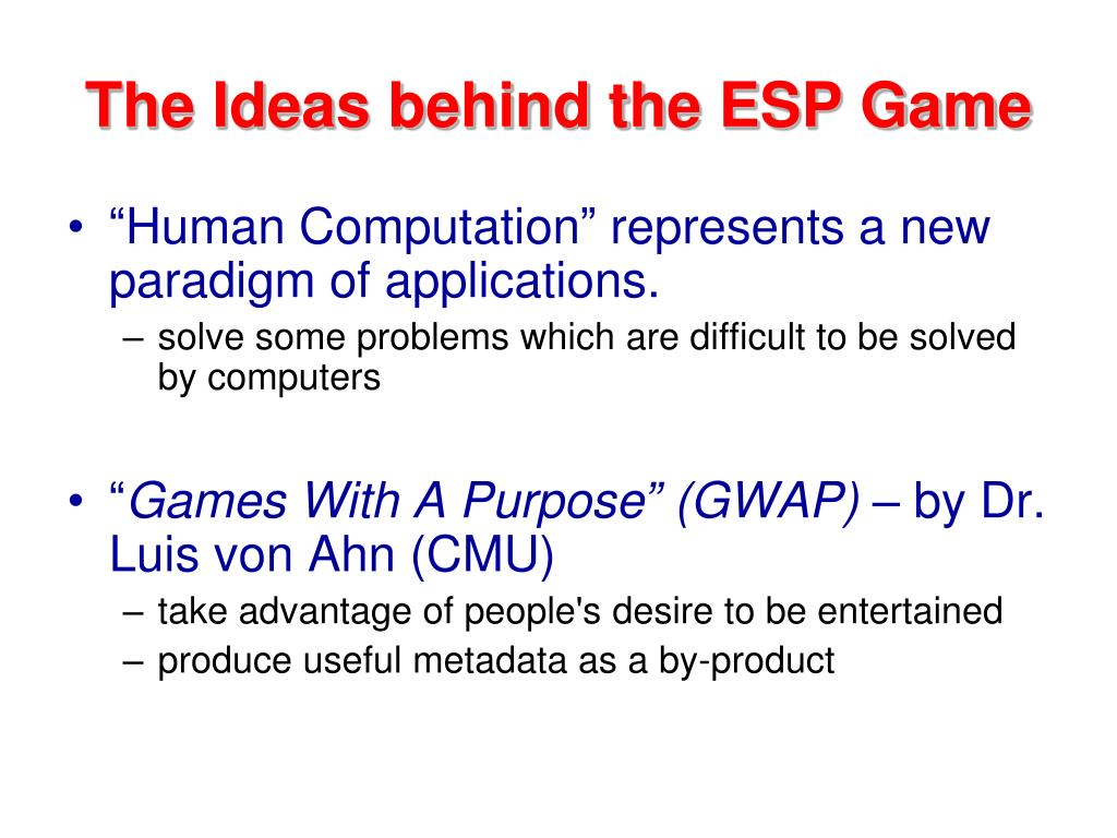 The Ideas behind the ESP Game