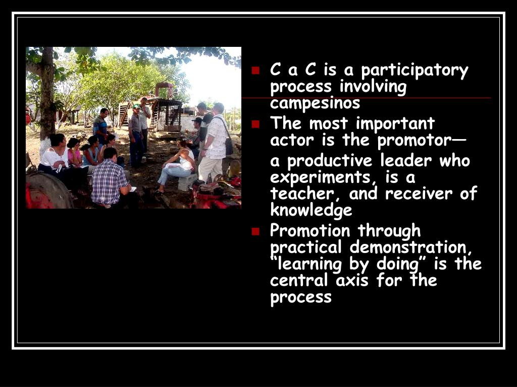 C a C is a participatory process involving campesinos