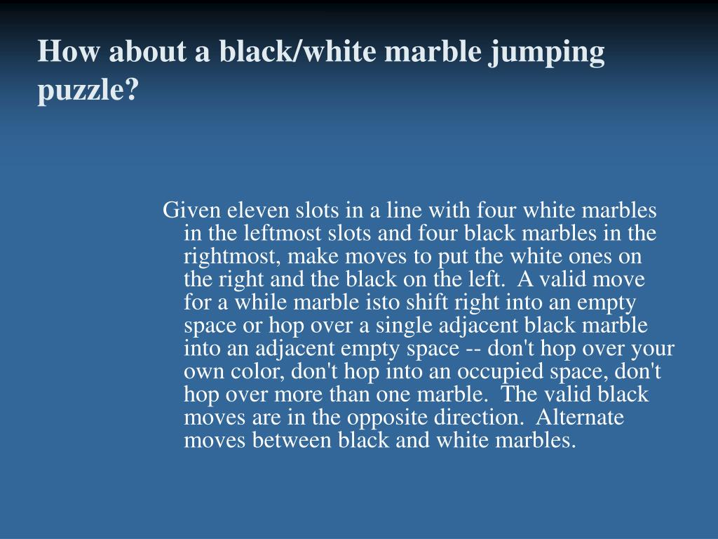 How about a black/white marble jumping puzzle?