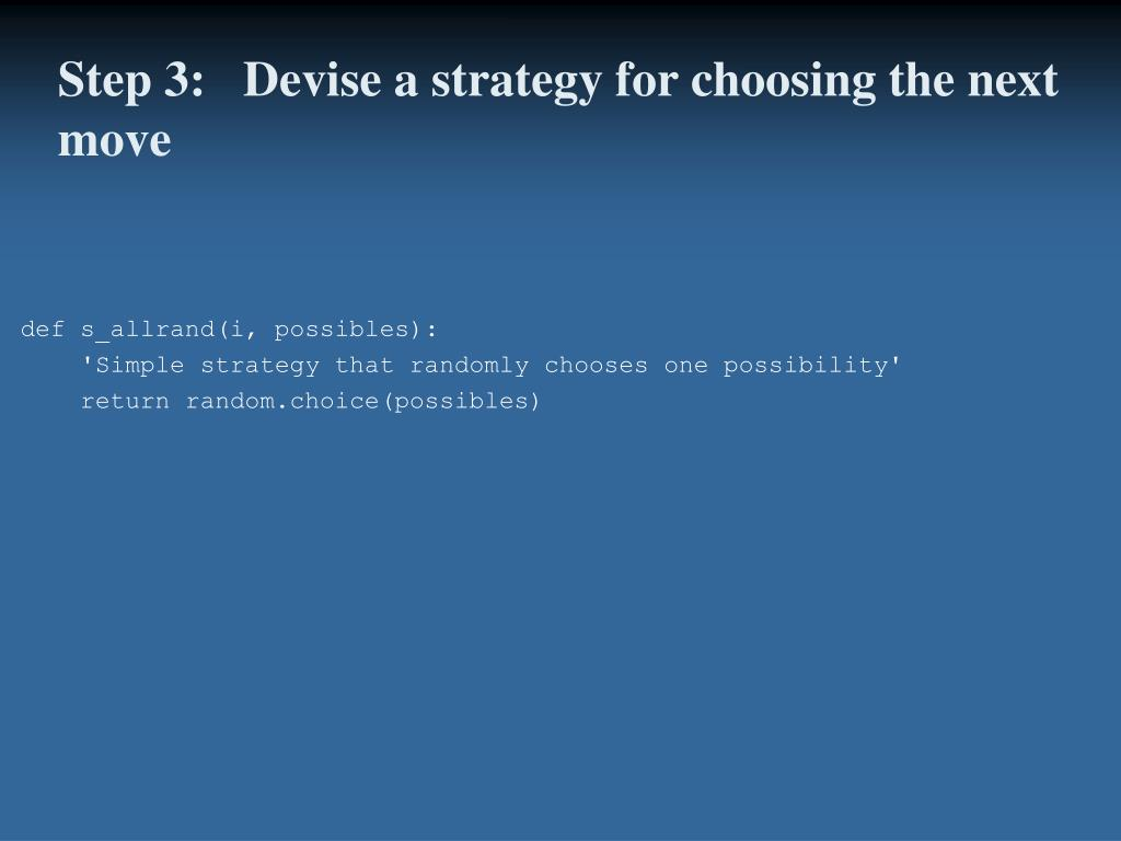 Step 3:   Devise a strategy for choosing the next move