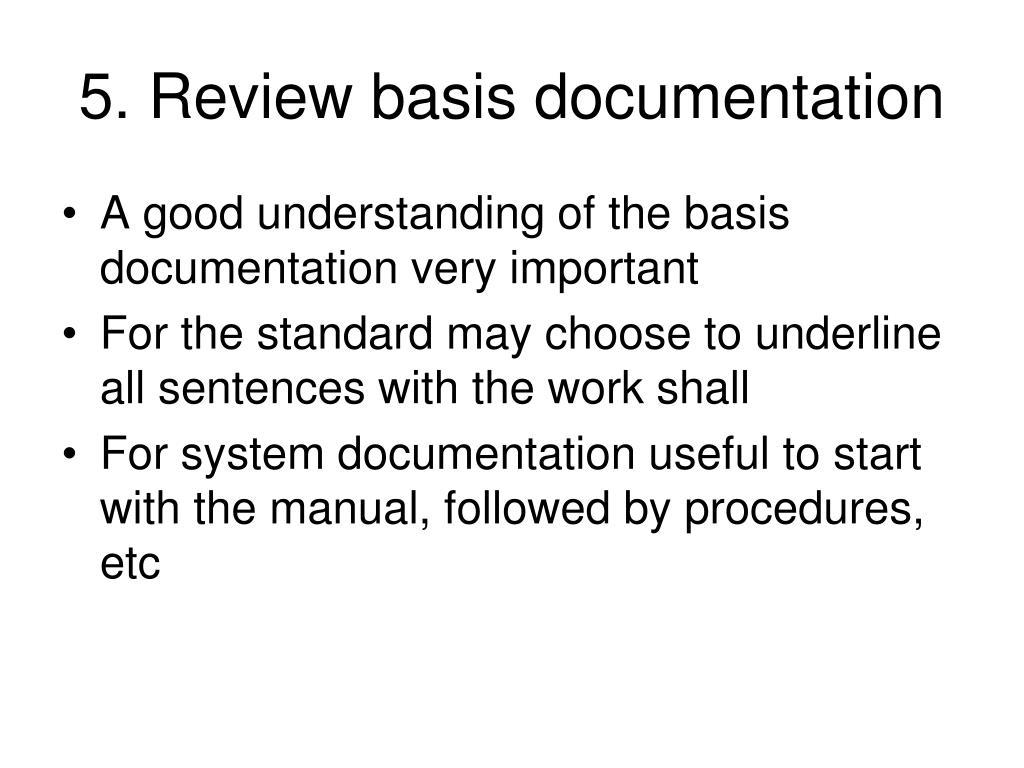 5. Review basis documentation