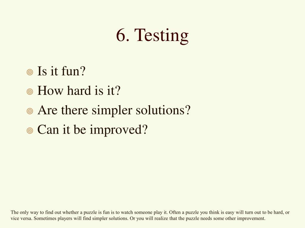 6. Testing