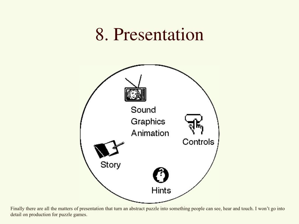 8. Presentation