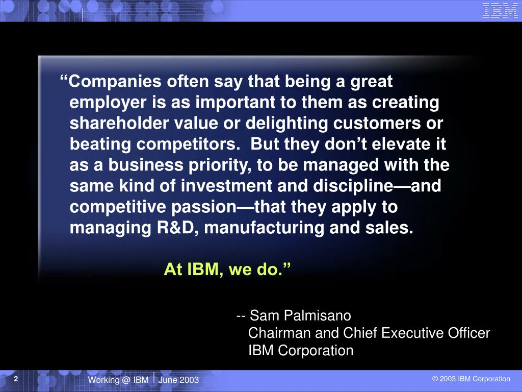 """""""Companies often say that being a great employer is as important to them as creating shareholder value or delighting customers or beating competitors.  But they don't elevate it as a business priority, to be managed with the same kind of investment and discipline—and competitive passion—that they apply to managing R&D, manufacturing and sales."""