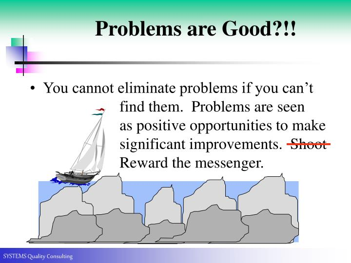 Problems are Good?!!