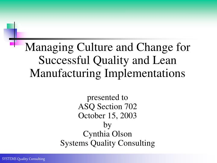 Managing Culture and Change for Successful Quality and Lean Manufacturing Implementations