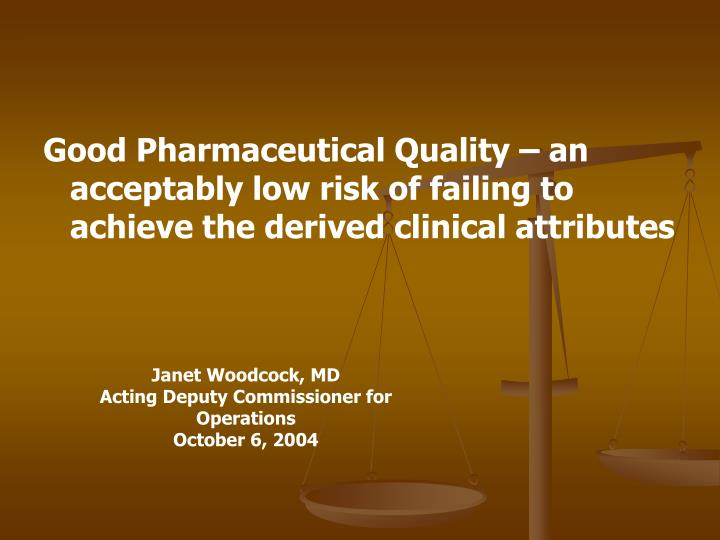 Good Pharmaceutical Quality – an acceptably low risk of failing to achieve the derived clinical attributes