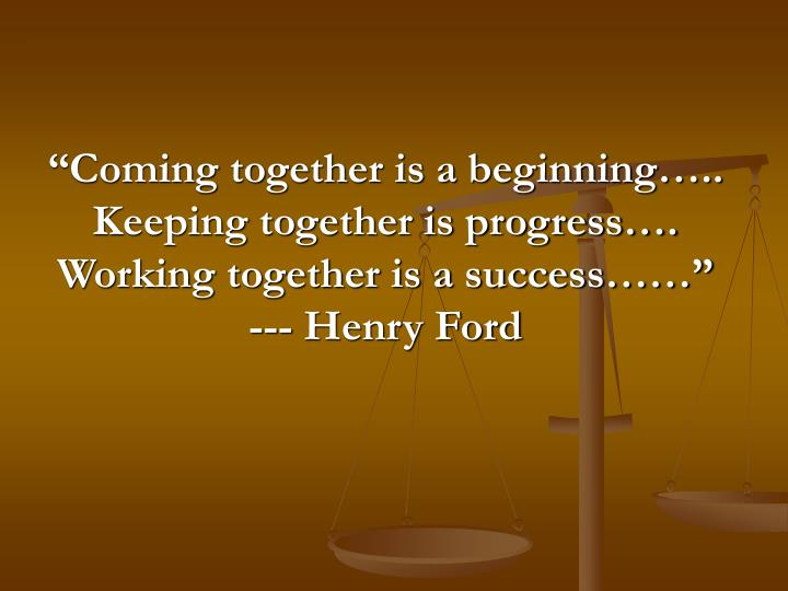 """""""Coming together is a beginning….."""