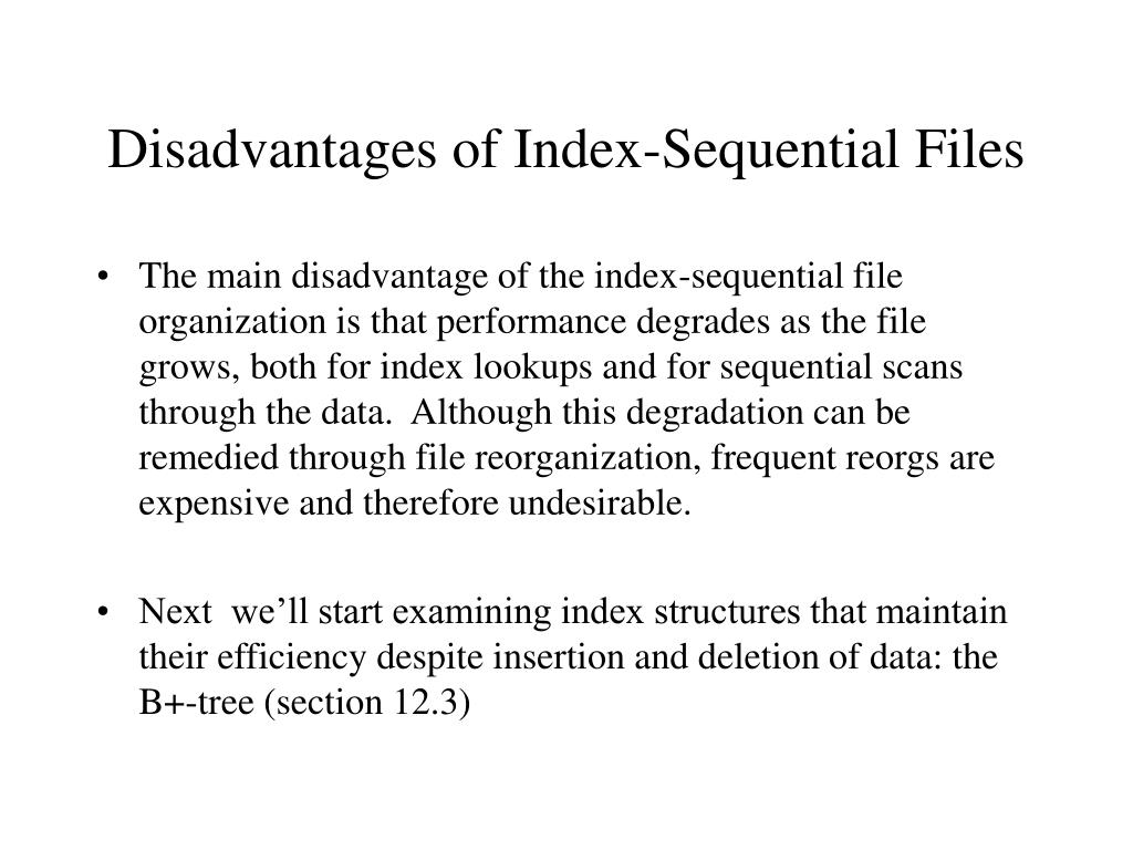 Disadvantages of Index-Sequential Files
