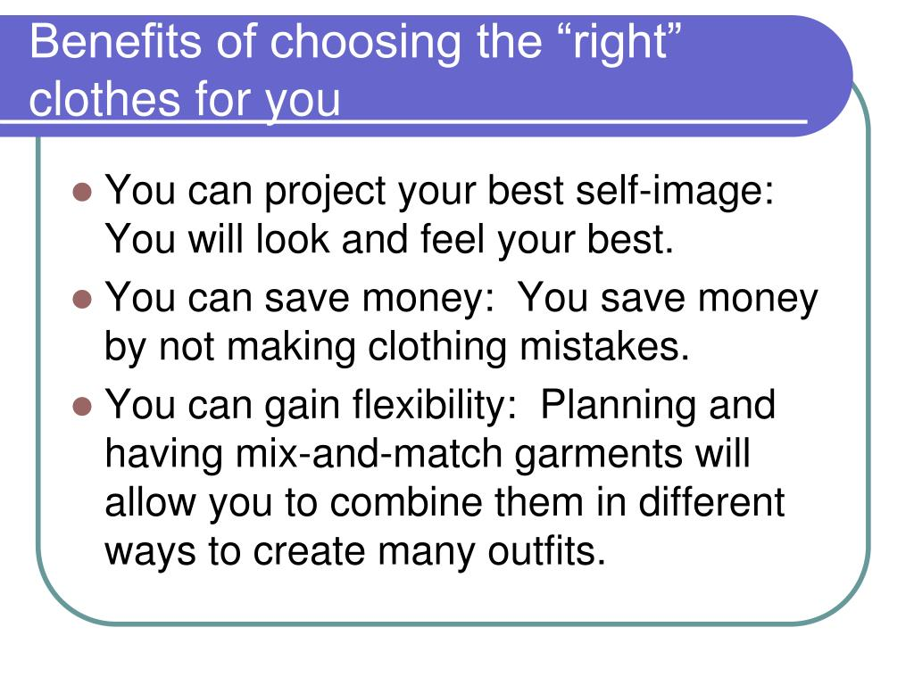 "Benefits of choosing the ""right"" clothes for you"