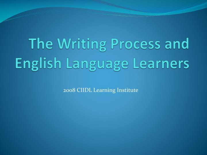 The writing process and english language learners