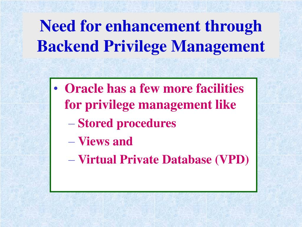 Need for enhancement through Backend Privilege Management