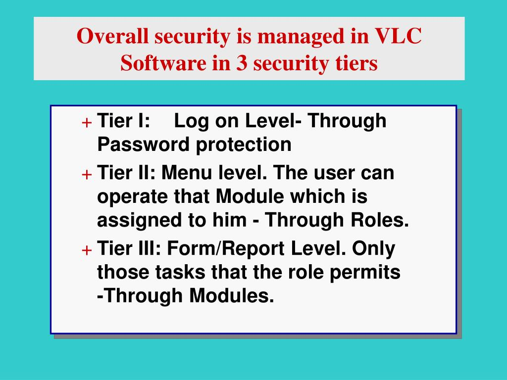 Overall security is managed in VLC Software in 3 security tiers