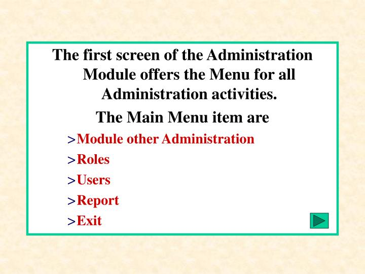 The first screen of the Administration Module offers the Menu for all Administration activities.