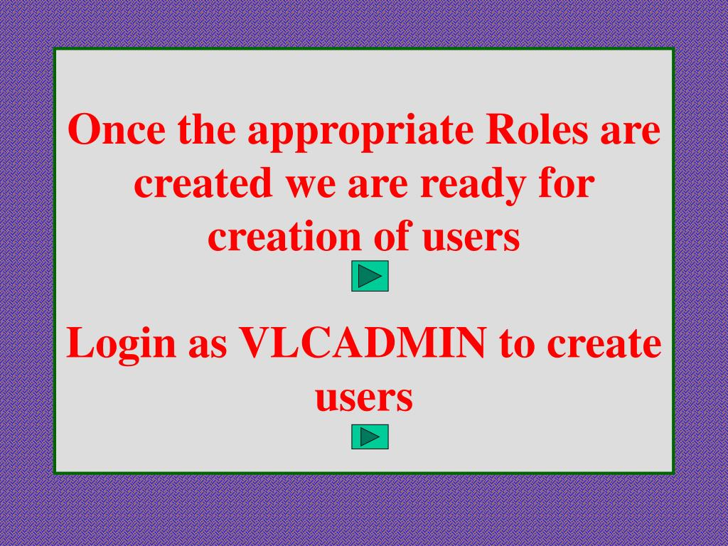 Once the appropriate Roles are created we are ready for creation of users