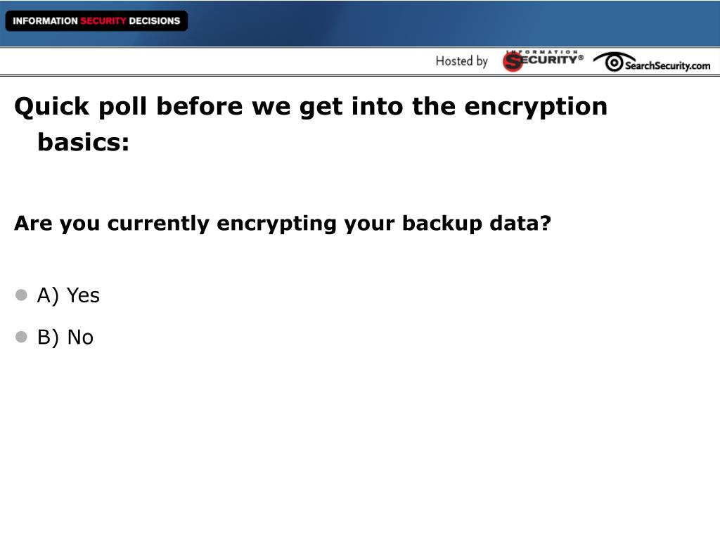Quick poll before we get into the encryption basics: