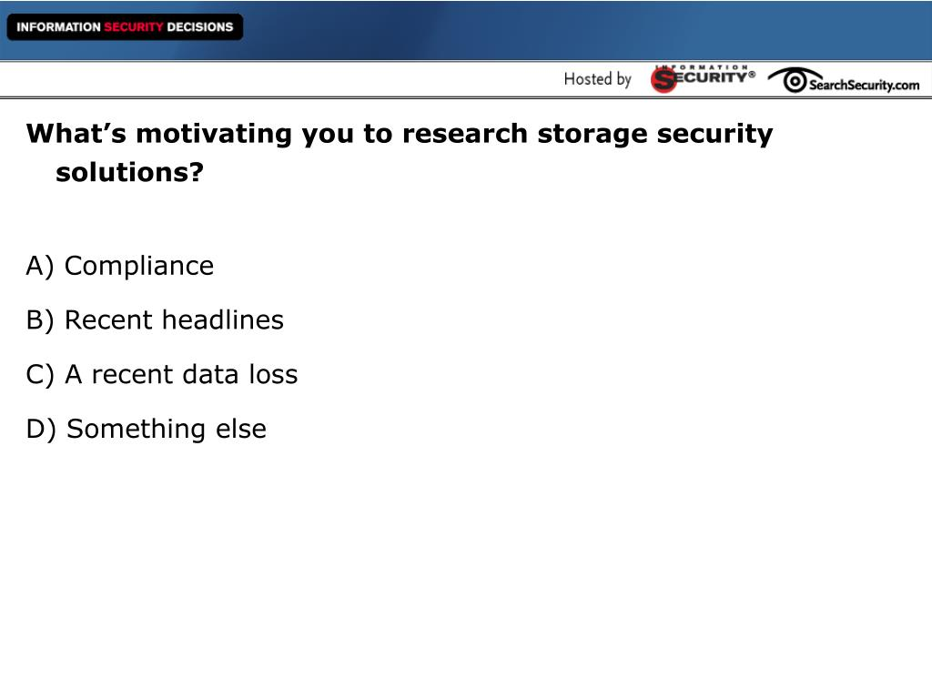 What's motivating you to research storage security solutions?