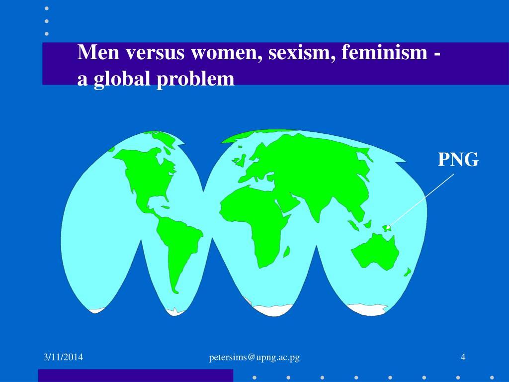 Men versus women, sexism, feminism -    a global problem