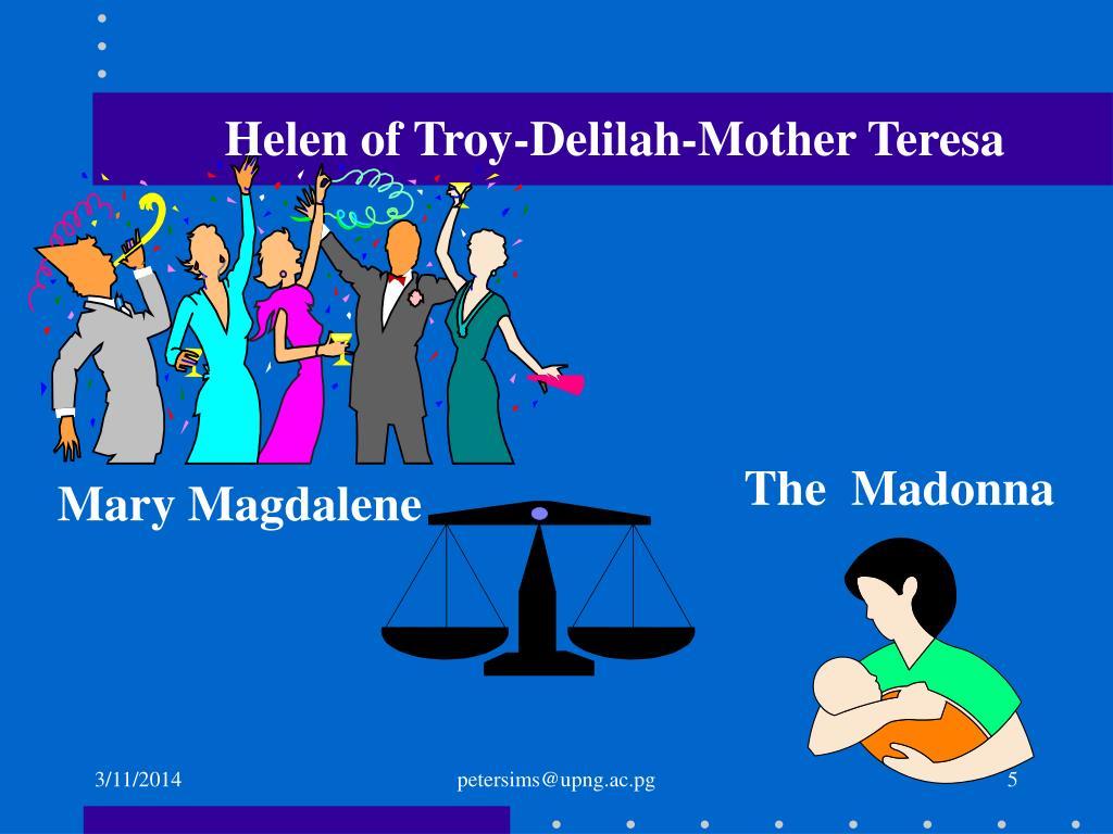 Helen of Troy-Delilah-Mother Teresa