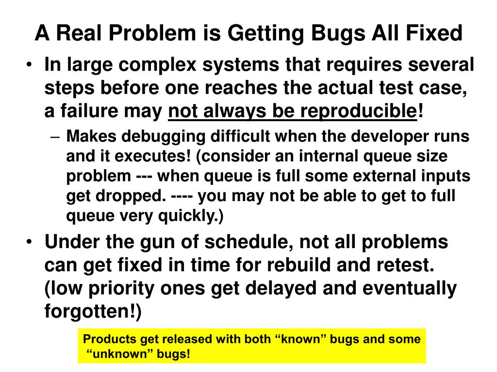 A Real Problem is Getting Bugs All Fixed